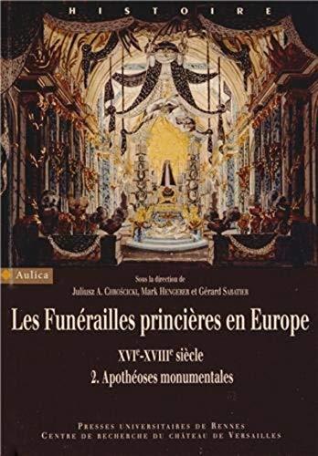 Les funérailles princières en Europe (XVIe-XVIIIe siècle): Volume 2, Apothéoses monumentales