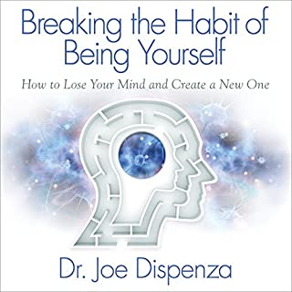 Breaking the Habit of Being Yourself     How to Lose Your Mind and Create a New One              Written by:                                                                                                                                 Dr. Joe Dispenza                               Narrated by:                                                                                                                                 Adam Boyce                      Length: 10 hrs and 49 mins     213 ratings     Overall 4.7
