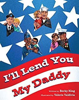 I'll Lend You My Daddy: A Military Deployment Book for Kids Ages 4-8 by [Becky King, Cynthea Liu]