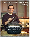 A Passport for Crockpot Cooking: Slow Cooker Recipes for the New American Table