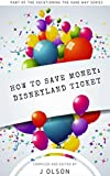How to save money on Disneyland Tickets: Avoid the pitfalls of ticket scam artists! (Vacationing Disney the Sane Way Book 1) (English Edition)