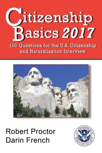 Citizenship Basics 2017: 100 Questions: Study Guide for the 100 Civics Questions