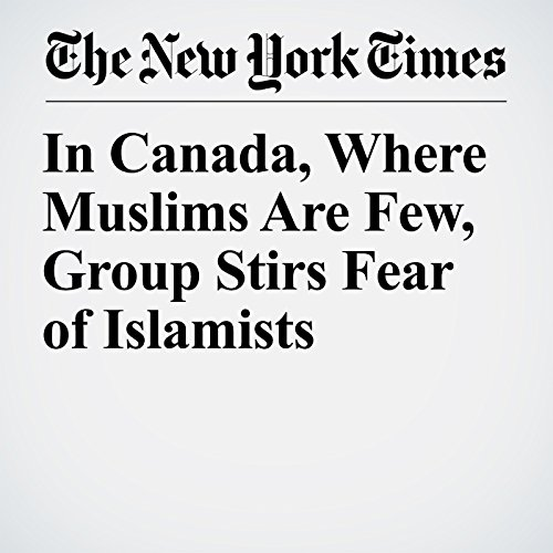 In Canada, Where Muslims Are Few, Group Stirs Fear of Islamists copertina