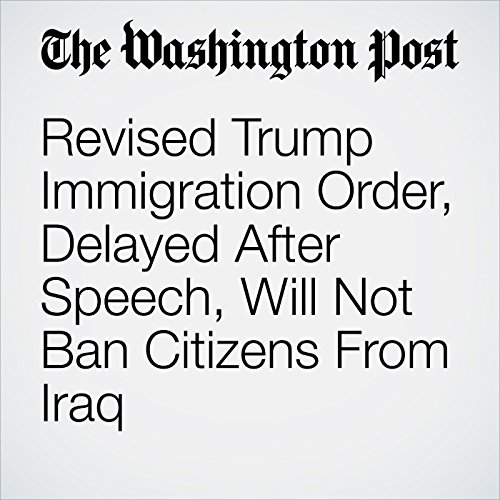 Revised Trump Immigration Order, Delayed After Speech, Will Not Ban Citizens From Iraq  audiobook cover art
