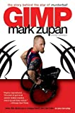 GIMP: The Story Behind the Star of Murderball by Mark Zupan (2007-11-27) - Mark Zupan; Tim Swanson