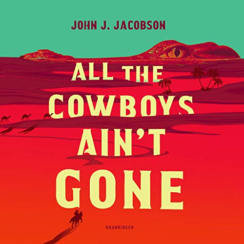 All the Cowboys Ain't Gone Audiobook By John J. Jacobson cover art