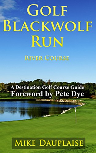 Golf Blackwolf Run – River Course (Golf in Eastern Wisconsin Book 3)