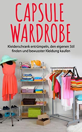 Capsule Wardrobe: Kleiderschrank entrümpeln, den eigenen Stil finden und bewusster Kleidung kaufen