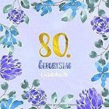 80. Geburtstag Gästebuch: Gästebuch zum 80. Geburtstag als schöne Geschenkidee im Format: ca. 21 x 21 cm, mit 100 Seiten für Glückwünsche, Grüße, ... Cover: blauer Blumenrand aquarell