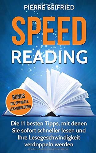 Speed Reading: Die 11 besten Tipps, mit denen Sie sofort schneller lesen und Ihre Lesegeschwindigkeit verdoppeln werden BONUS: Die Optimal Leseumgebung