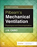 Pilbeam's Mechanical Ventilation: Physiological and Clinical Applications, 7e