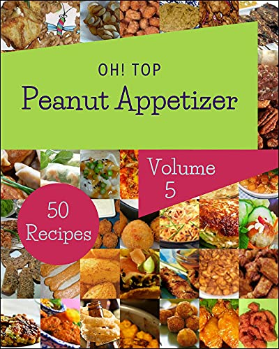 Oh! Top 50 Peanut Appetizer Recipes Volume 5: More Than a Peanut Appetizer Cookbook (English Edition)