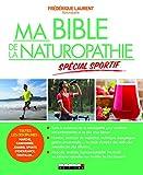 Ma bible de la naturopathie spécial sportif - Toutes les disciplines : marche, randonnée, jogging, sports d'endurance, triathlon... Toute la puissance ... vos performances et ne plus vous blesser.