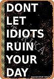 BIGYAK Cartel decorativo con texto en inglés 'Dont Let Idiots' Ruin Your Day', 20 x 30 cm, estilo vintage, para hogar, cocina, baño, granja, jardín, garaje, citas inspiradoras, decoración de pared