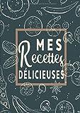 Mes Recettes Délicieuses: Cahier De Recettes - Livre de cuisine personnalisé à écrire 50 recette