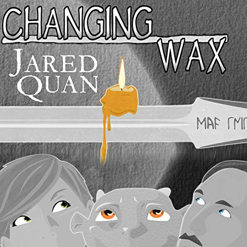 Changing Wax Audiobook By Jared Quan cover art