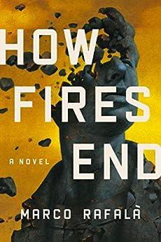 How Fires End: A Novel by [Marco Rafalà]