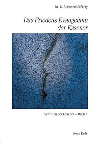 Schriften der Essener / Das Friedens-Evangelium der Essener: Schriften der Essener – Buch 1