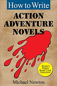 How to Write Action Adventure Novels (Classic Wisdom on Writing Series) by [Michael Newton]