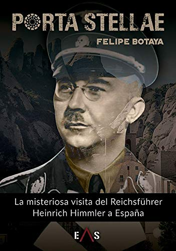 Porta Stellae: La misteriosa visita del Reichsführer Heinrich Himmler a España: 3 (Argos)