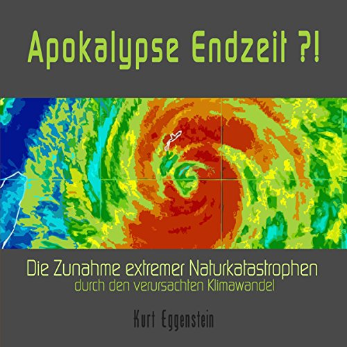 Apokalypse Endzeit?! Die Zunahme extremer Naturkatastrophen durch den verursachten Klimawandel Titelbild