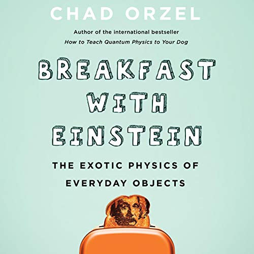 Breakfast with Einstein     The Exotic Physics of Everyday Objects              By:                                                                                                                                 Chad Orzel                               Narrated by:                                                                                                                                 Jonathan Todd Ross                      Length: 7 hrs and 43 mins     7 ratings     Overall 3.6