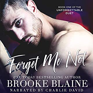Forget Me Not     The Unforgettable Duet Series, Book 1              De :                                                                                                                                 Brooke Blaine                               Lu par :                                                                                                                                 Charlie David                      Durée : 4 h et 21 min     Pas de notations     Global 0,0