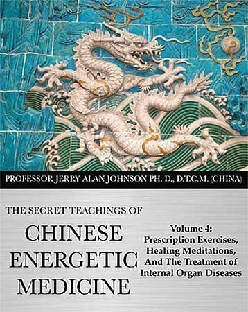 The Secret Teachings of Chinese Energetic Medicine Volume 4: Prescription Exercises, Healing Meditations, and The Treatment of Internal Organ Diseases