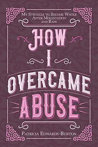 How I Overcame Abuse: My Struggle to Become Whole After Molestation and Rape (English Edition)