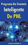 Programa De Dominio Inteligente De PNL: Libro Programa De Dominio Inteligente De PNL (Autoayuda)