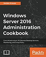 Windows Server 2016 Administration Cookbook Front Cover