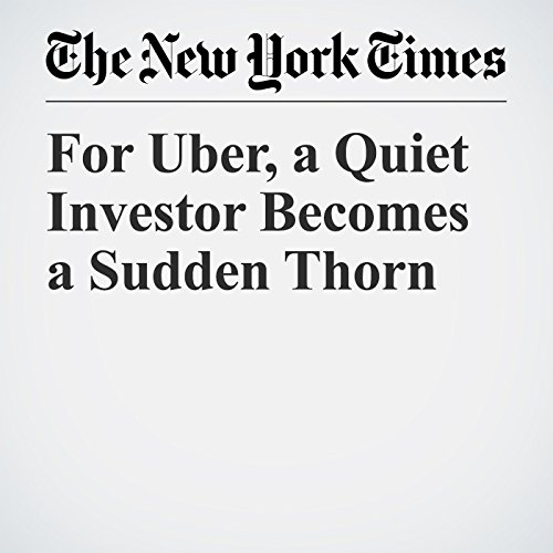 For Uber, a Quiet Investor Becomes a Sudden Thorn copertina