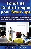 Fonds de capital-risque pour start-ups : Tout ce Dont les Entrepreneurs Ont Besoin de Savoir Sur le Capital-risque et le Financement de Démarrage