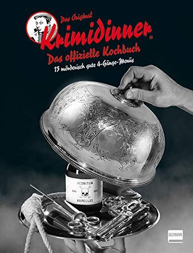 Das offizielle Kochbuch zum Original KRIMIDINNER®: 13 mörderisch gute Menüs
