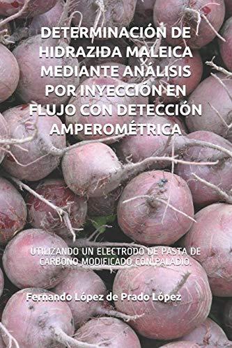 DETERMINACIÓN DE HIDRAZIDA MALEICA MEDIANTE ANÁLISIS POR INYECCIÓN EN FLUJO CON DETECCIÓN AMPEROMÉTRICA: UTILIZANDO UN ELECTRODO DE PASTA DE CARBONO MODIFICADO CON PALADIO.