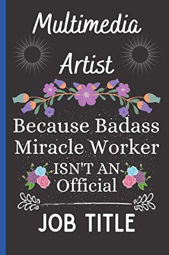 Multimedia Artist Because Badass Miracle Worker Isn't an Official Job Title: Funny Multimedia Artist Blank Lined Notebook Journal, Novelty Lined ... Women, Extraordinary Gift Notebook For Women