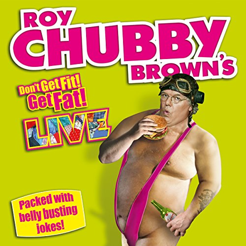 Roy Chubby Brown Live - Don't Get Fit! Get Fat! audiobook cover art
