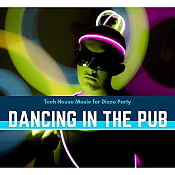 Dancing In The Pub - Tech House Music For Disco Party