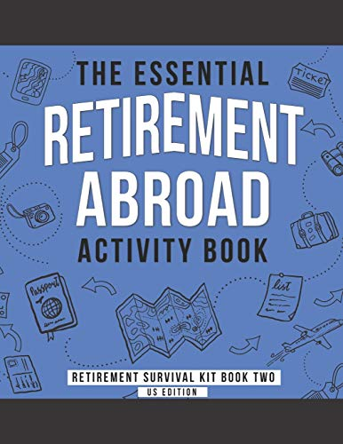 The Essential Retirement Abroad Activity Book: A Fun Retirement Gift for Coworker and Colleague Moving Abroad (Retirement Survival Kit, Band 2)