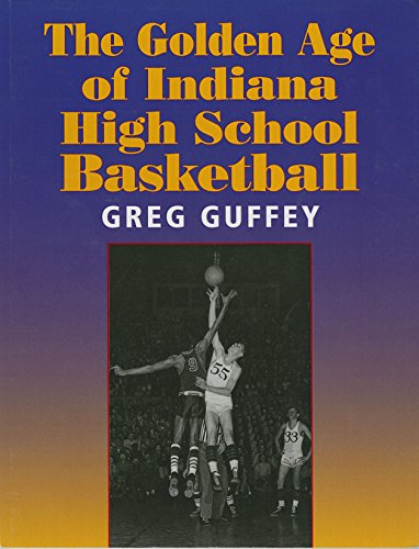 The Golden Age of Indiana High School Basketball (English Edition)