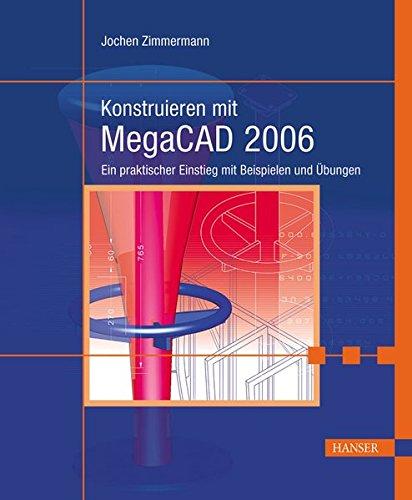 Konstruieren mit MegaCAD 2006: Ein praktischer Einstieg mit Beispielen und Übungen