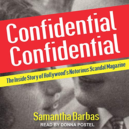 Confidential Confidential: The Inside Story of Hollywood\'s Notorious Scandal Magazine
