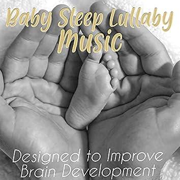Baby Sleep Lullaby Music: Designed to Improve Brain Development