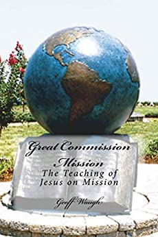 [Geoff Waugh]のGreat Commission Mission: The Teaching of Jesus on Mission (The Great Commission Book 1) (English Edition)