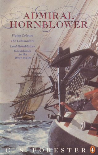 Admiral Hornblower: Flying Colours, The Commodore, Lord Hornblower, Hornblower in the West Indies (A Horatio Hornblower Tale of the Sea) (English Edition)