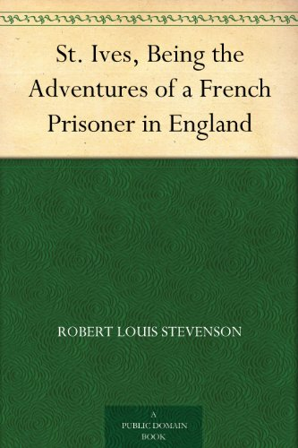 Couverture du livre St. Ives, Being the Adventures of a French Prisoner in England (English Edition)