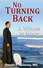 [No Turning Back: A Witness to Mercy] [By: Donald H. Calloway] [January, 2010]