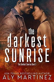 The Darkest Sunrise (The Darkest Sunrise Duet Book 1) by [Aly Martinez]