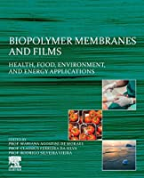 Biopolymer Membranes and Films: Health, Food, Environment, and Energy Applications