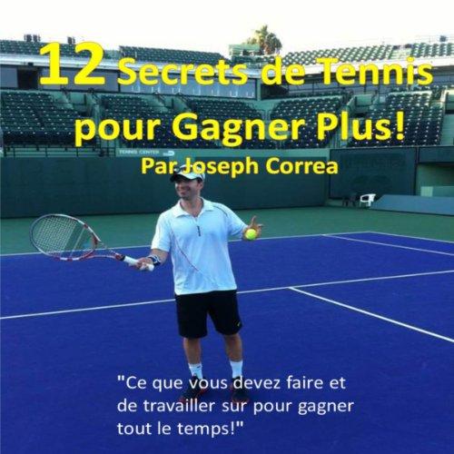 Couverture de 12 Secrets de tennis pour gagner plus [12 Secrets of Tennis to Win More]